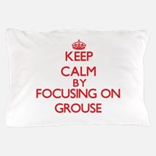 Keep Calm by focusing on Grouse Pillow Case