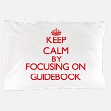 Keep Calm by focusing on Guidebook Pillow Case