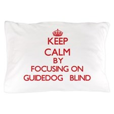 Keep Calm by focusing on Guidedog Bl Pillow Case