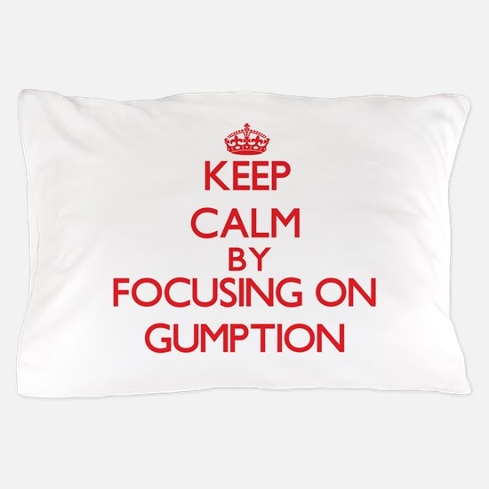 Keep Calm by focusing on Gumption Pillow Case