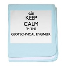 Keep calm I'm the Geotechnical Engine baby blanket