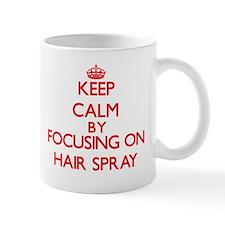 Keep Calm by focusing on Hair Spray Mugs