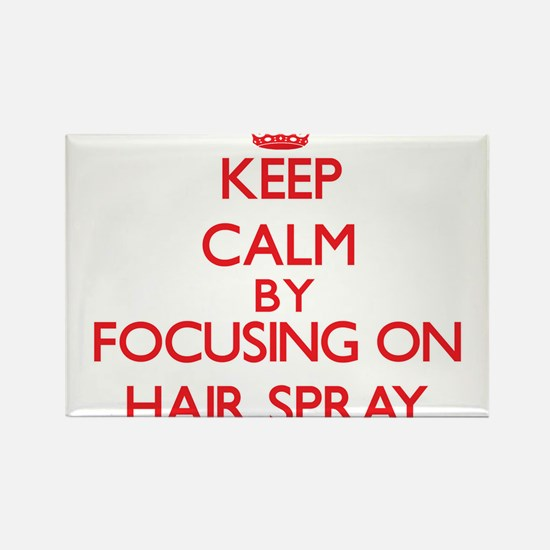 Keep Calm by focusing on Hair Spray Magnets
