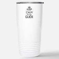 Keep calm I'm the Guide Travel Mug