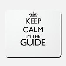 Keep calm I'm the Guide Mousepad