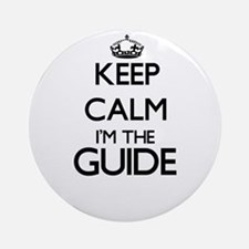 Keep calm I'm the Guide Ornament (Round)
