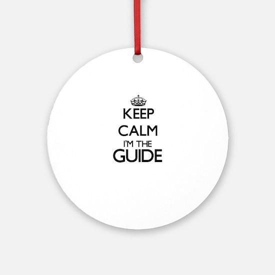 Keep calm I'm the Guide Ornament (Round)