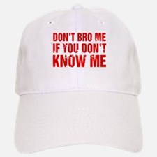 Don't Bro Me If You Don't Know Me Baseball Baseball Cap