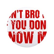 "Don't Bro Me If You Don't Know Me 3.5"" Button (100"