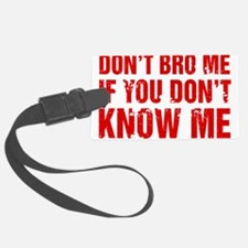Don't Bro Me If You Don't Know Me Luggage Tag