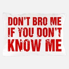 Don't Bro Me If You Don't Know Me Pillow Case