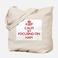 Keep Calm by focusing on Ham Tote Bag