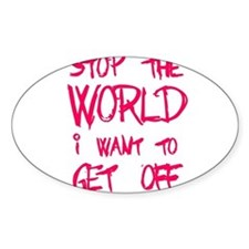 Stop The World I Want To Get Off Decal
