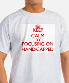 Keep Calm by focusing on Handicapped T-Shirt