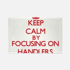 Keep Calm by focusing on Handlers Magnets