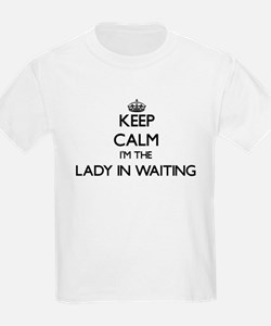 Keep calm I'm the Lady In Waiting T-Shirt