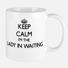 Keep calm I'm the Lady In Waiting Mugs