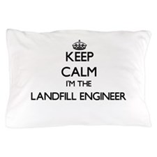 Keep calm I'm the Landfill Engineer Pillow Case