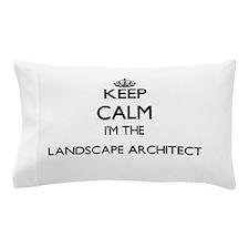 Keep calm I'm the Landscape Architect Pillow Case