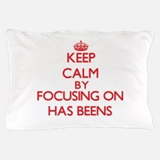 Keep Calm by focusing on Has-Beens Pillow Case