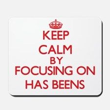 Keep Calm by focusing on Has-Beens Mousepad