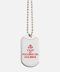 Keep Calm by focusing on Has-Beens Dog Tags