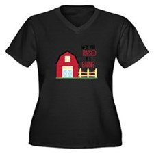 Raised In A Barn Plus Size T-Shirt
