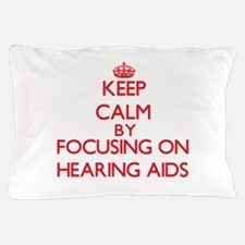 Keep Calm by focusing on Hearing Aids Pillow Case