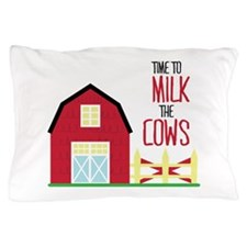 Milk The Cows Pillow Case