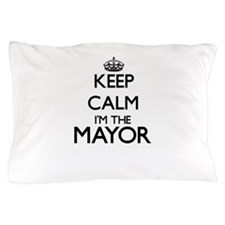 Keep calm I'm the Mayor Pillow Case