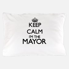 Keep calm I'm the Mayor Pillow Case