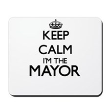 Keep calm I'm the Mayor Mousepad
