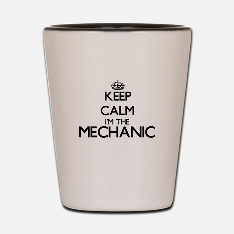 Keep calm I'm the Mechanic Shot Glass