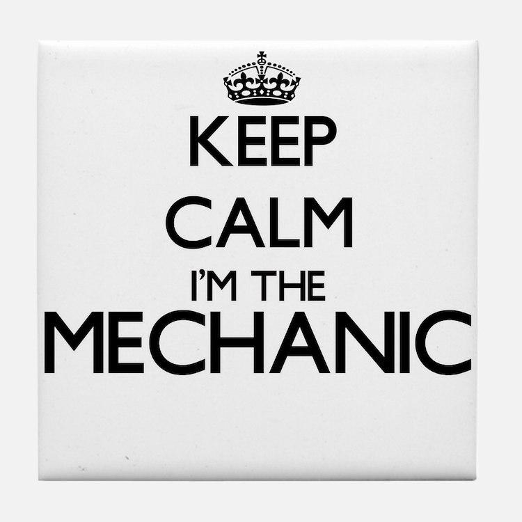 Keep calm I'm the Mechanic Tile Coaster
