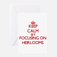 Keep Calm by focusing on Heirlooms Greeting Cards