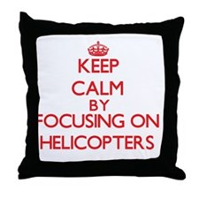 Keep Calm by focusing on Helicopters Throw Pillow