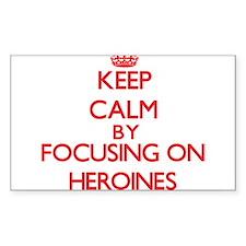 Keep Calm by focusing on Heroines Decal