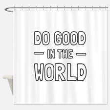 Do Good in the World Shower Curtain
