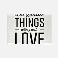 Do Small Things with Great Love Magnets