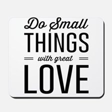 Do Small Things with Great Love Mousepad