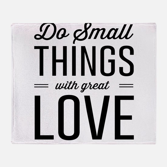 Do Small Things with Great Love Throw Blanket