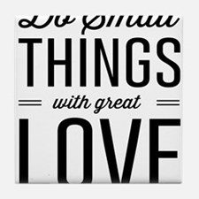 Do Small Things with Great Love Tile Coaster