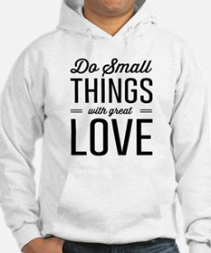Do Small Things with Great Love Hoodie
