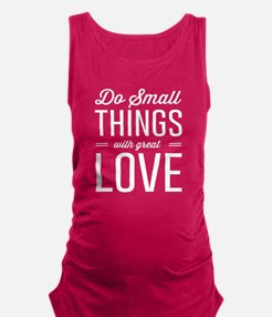 Do Small Things with Great Love Maternity Tank Top