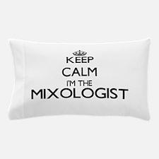 Keep calm I'm the Mixologist Pillow Case