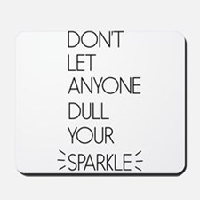 Don't Let Anyone Dull Your Sparkle Mousepad