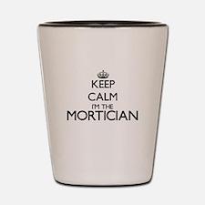 Keep calm I'm the Mortician Shot Glass