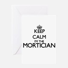 Keep calm I'm the Mortician Greeting Cards
