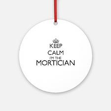 Keep calm I'm the Mortician Ornament (Round)