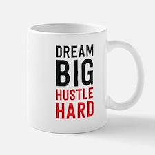Dream Big Hustle Hard Mugs